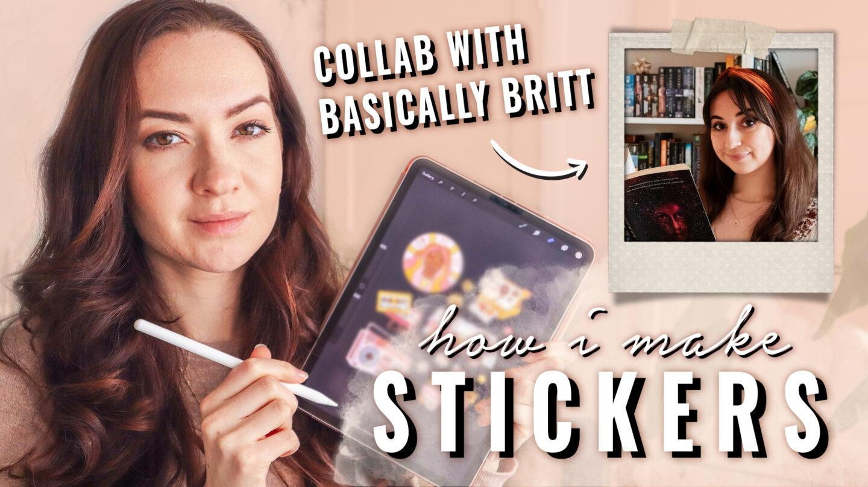 HOW I MAKE STICKERS + Basically Britt  COLLAB!